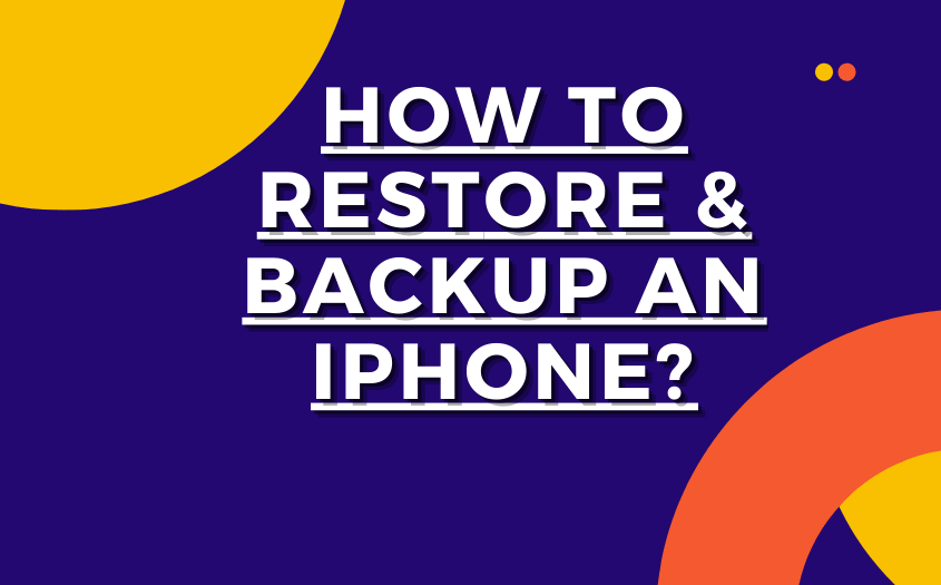 How to Restore & Backup an iPhone? Explained