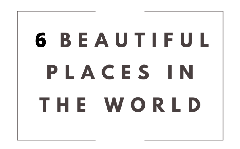 6 Beautiful Places in The World