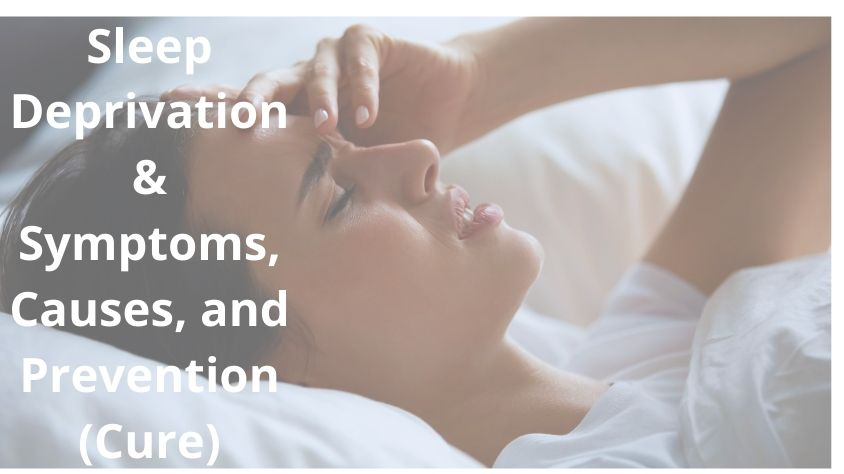 Sleep Deprivation & Symptoms, Causes, and Prevention (Cure)