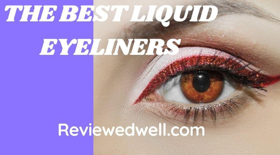 THE BEST LIQUID EYELINERS | YOUR BEST CHOICE